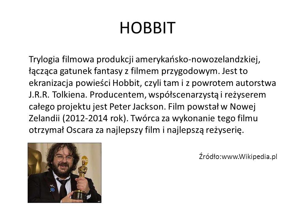 HOBBIT Trylogia filmowa produkcji amerykańsko-nowozelandzkiej, łącząca gatunek fantasy z filmem przygodowym.