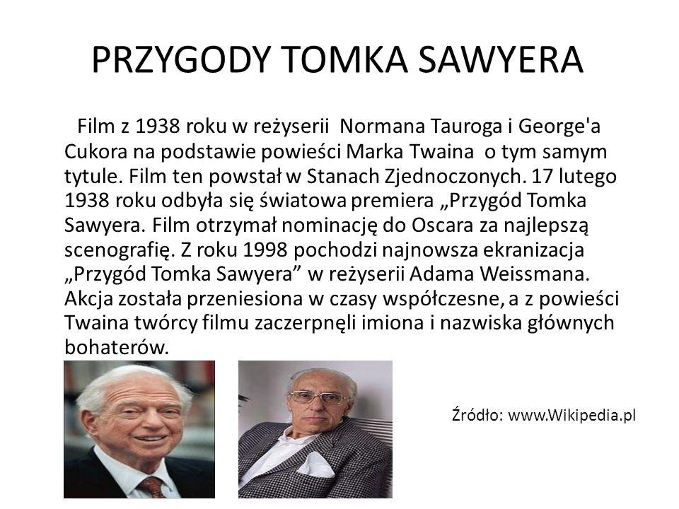 PRZYGODY TOMKA SAWYERA Film z 1938 roku w reżyserii Normana Tauroga i George a Cukora na podstawie powieści Marka Twaina o tym samym tytule.