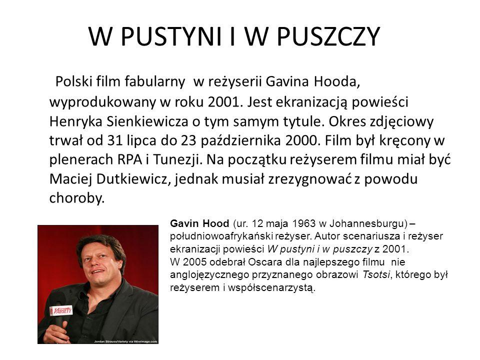 W PUSTYNI I W PUSZCZY Polski film fabularny w reżyserii Gavina Hooda, wyprodukowany w roku 2001.