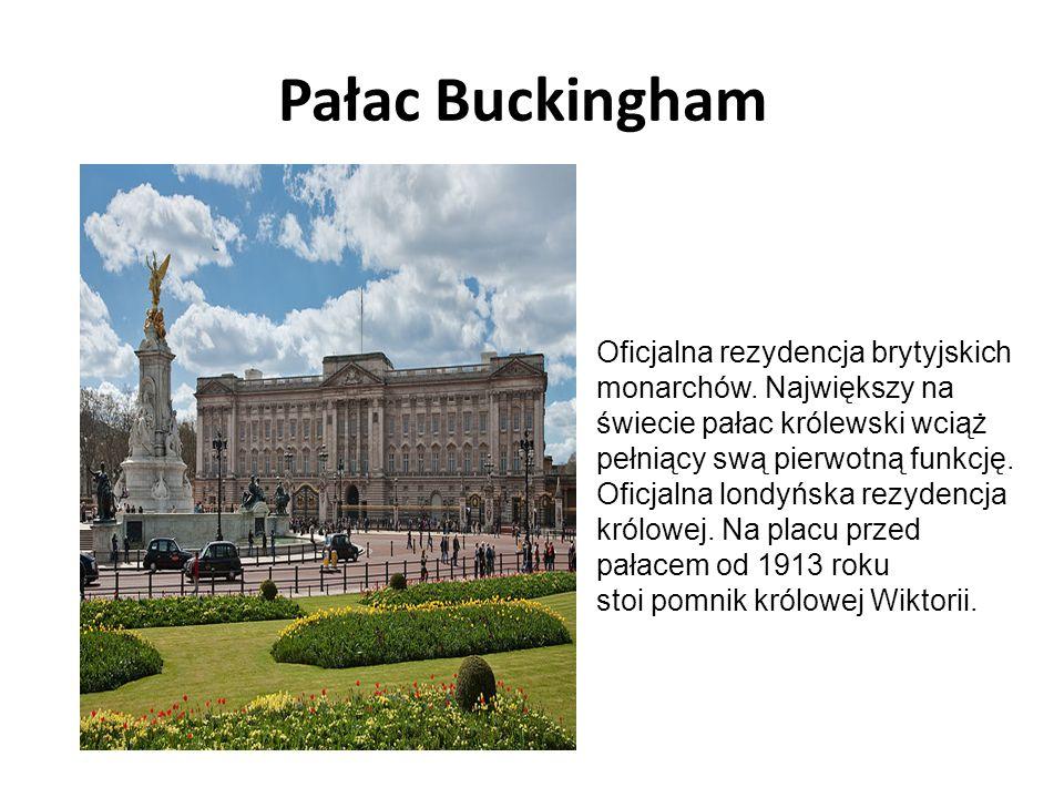 Pałac Buckingham Oficjalna rezydencja brytyjskich monarchów. Największy na świecie pałac królewski wciąż pełniący swą pierwotną funkcję. Oficjalna lon