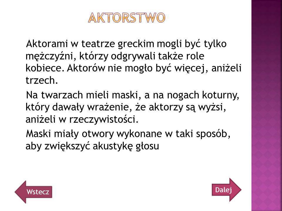 Aktorami w teatrze greckim mogli być tylko mężczyźni, którzy odgrywali także role kobiece. Aktorów nie mogło być więcej, aniżeli trzech. Na twarzach m