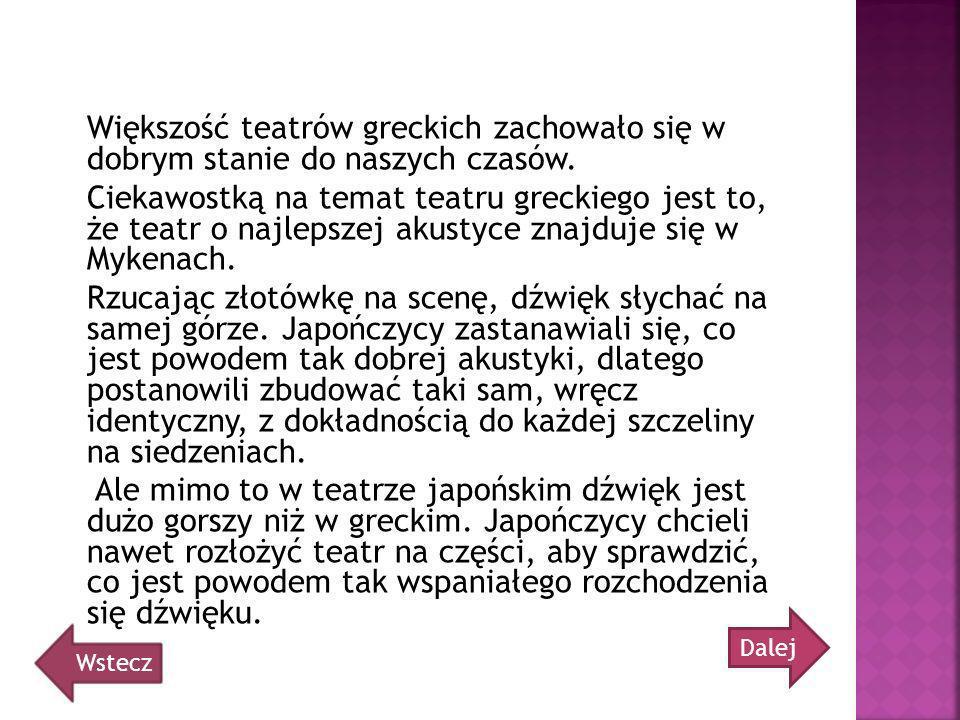 Większość teatrów greckich zachowało się w dobrym stanie do naszych czasów. Ciekawostką na temat teatru greckiego jest to, że teatr o najlepszej akust
