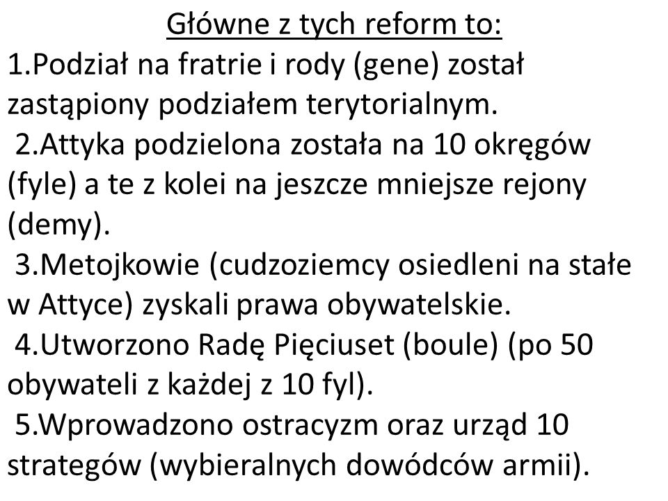 Główne z tych reform to: 1.Podział na fratrie i rody (gene) został zastąpiony podziałem terytorialnym. 2.Attyka podzielona została na 10 okręgów (fyle