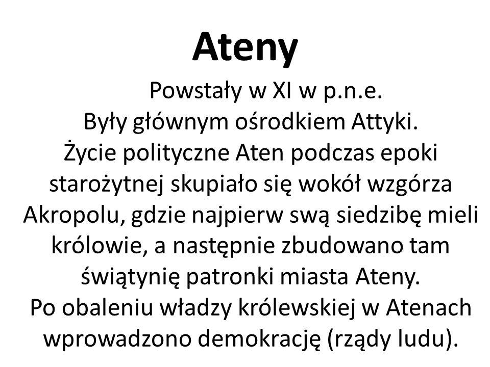 Ateny Powstały w XI w p.n.e. Były głównym ośrodkiem Attyki. Życie polityczne Aten podczas epoki starożytnej skupiało się wokół wzgórza Akropolu, gdzie