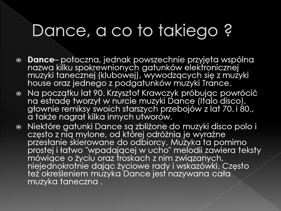 Dance – potoczna, jednak powszechnie przyjęta wspólna nazwa kilku spokrewnionych gatunków elektronicznej muzyki tanecznej (klubowej), wywodzących się z muzyki house oraz jednego z podgatunków muzyki Trance.