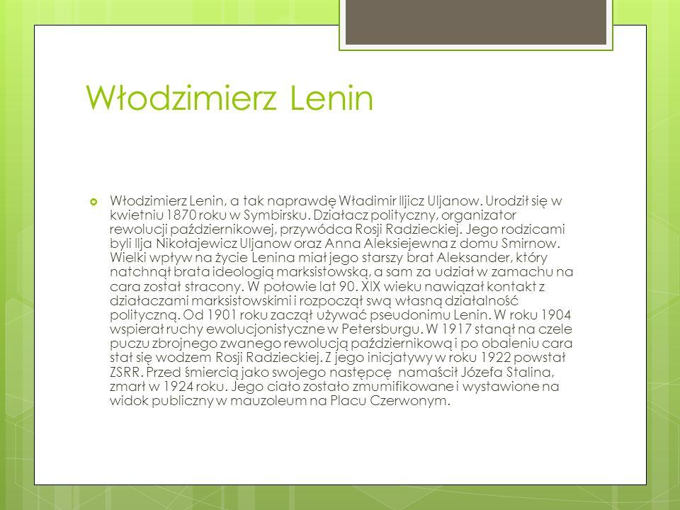 Włodzimierz Lenin Włodzimierz Lenin, a tak naprawdę Władimir Iljicz Uljanow. Urodził się w kwietniu 1870 roku w Symbirsku. Działacz polityczny, organi