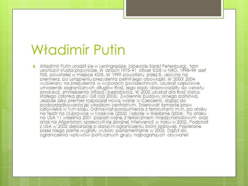 Władimir Putin Władimir Putin urodził się w Leningradzie (obecnie Sankt Petersburg), tam ukończył studia prawnicze. W latach 1975–91 oficer KGB w NRD,