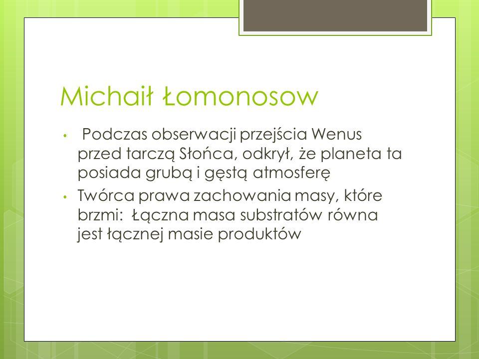 Michaił Łomonosow Podczas obserwacji przejścia Wenus przed tarczą Słońca, odkrył, że planeta ta posiada grubą i gęstą atmosferę Twórca prawa zachowani