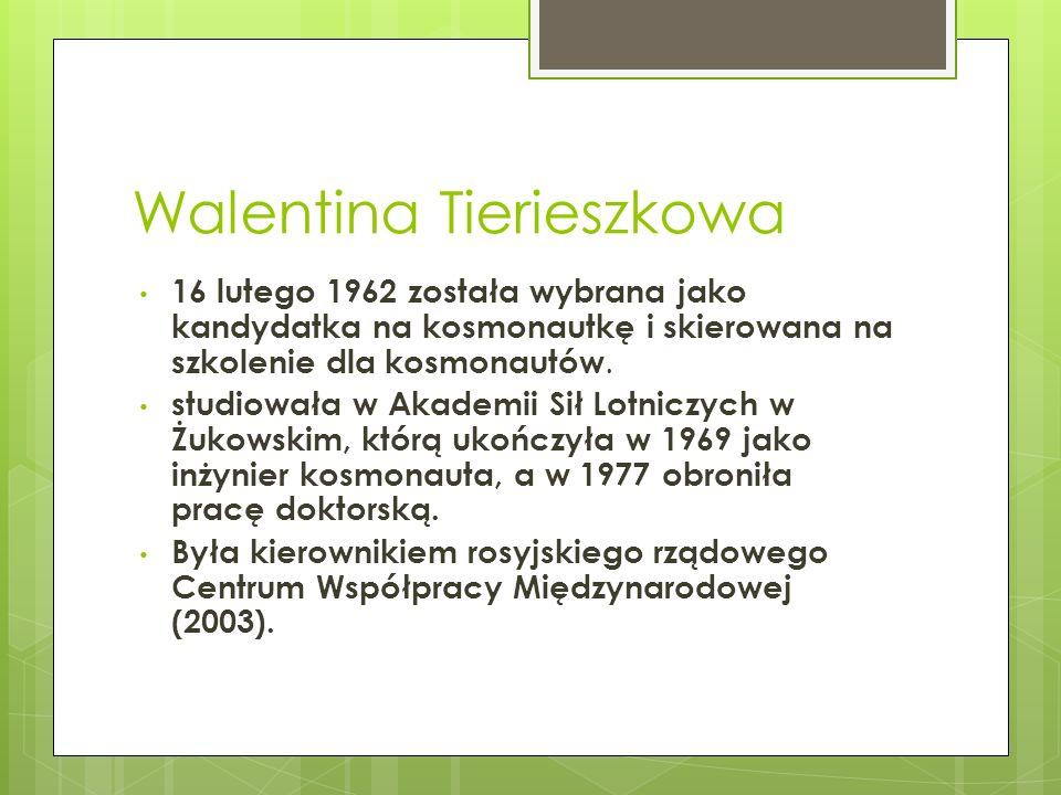 Walentina Tierieszkowa 16 lutego 1962 została wybrana jako kandydatka na kosmonautkę i skierowana na szkolenie dla kosmonautów. studiowała w Akademii