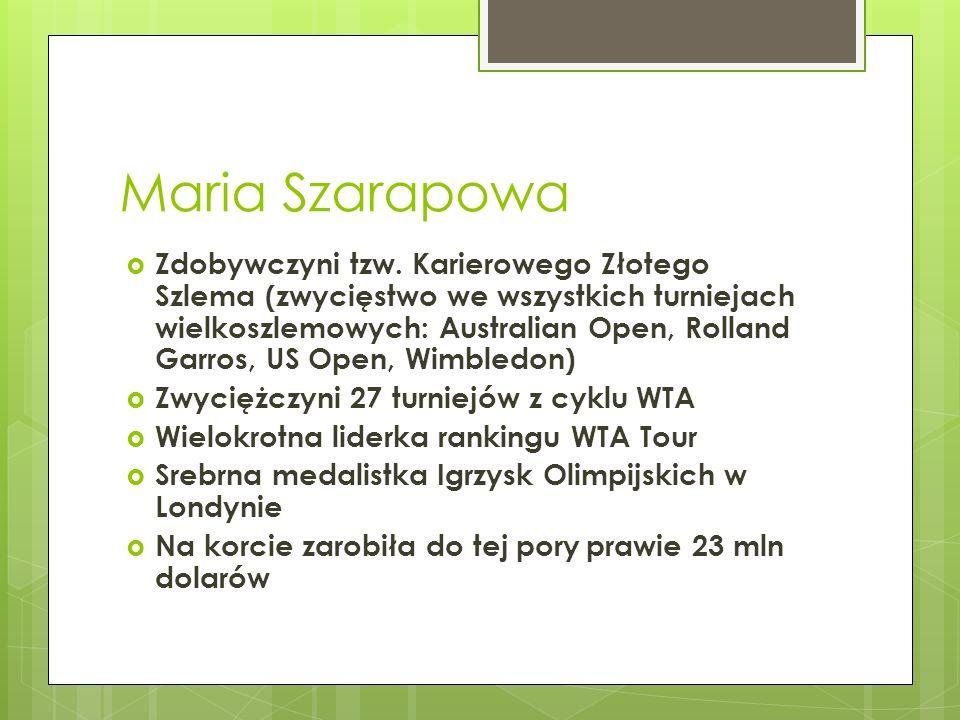 Maria Szarapowa Zdobywczyni tzw. Karierowego Złotego Szlema (zwycięstwo we wszystkich turniejach wielkoszlemowych: Australian Open, Rolland Garros, US
