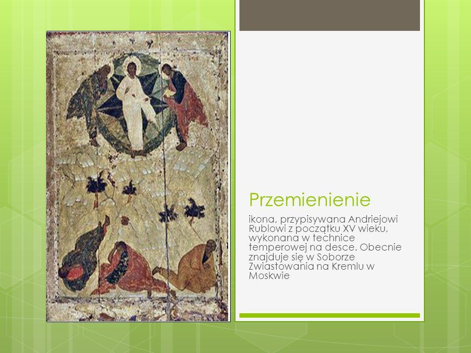 Przemienienie ikona, przypisywana Andriejowi Rublowi z początku XV wieku, wykonana w technice temperowej na desce. Obecnie znajduje się w Soborze Zwia