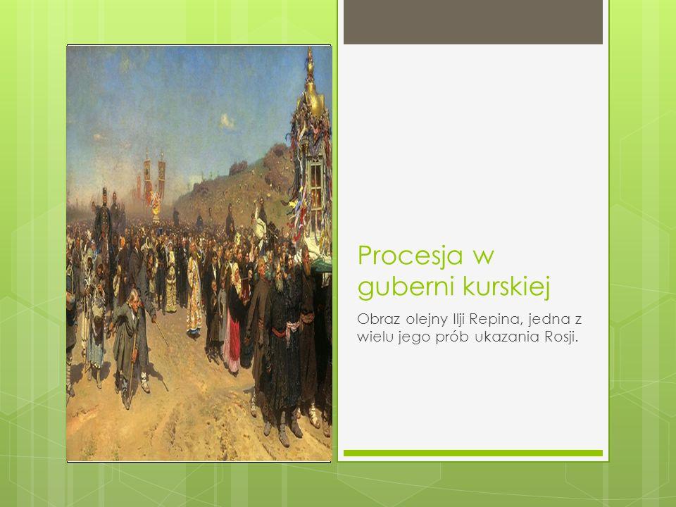 Procesja w guberni kurskiej Obraz olejny Ilji Repina, jedna z wielu jego prób ukazania Rosji.