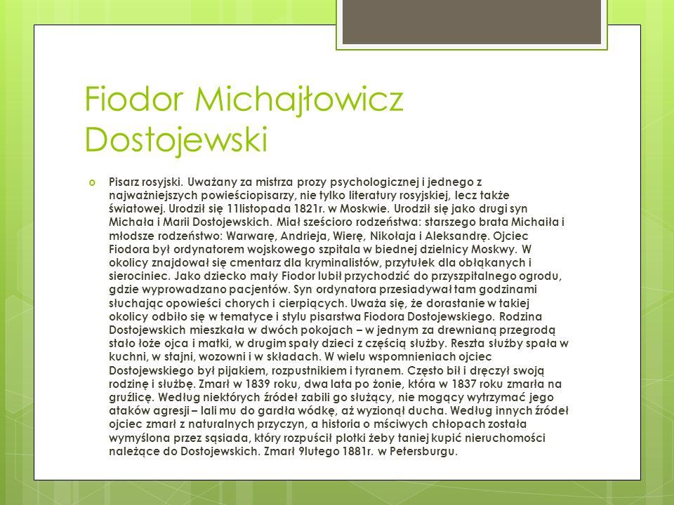 Fiodor Michajłowicz Dostojewski Pisarz rosyjski. Uważany za mistrza prozy psychologicznej i jednego z najważniejszych powieściopisarzy, nie tylko lite