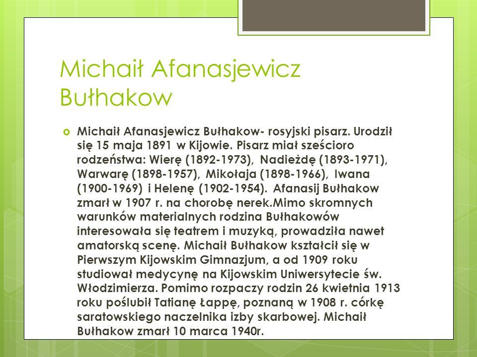Michaił Afanasjewicz Bułhakow Michaił Afanasjewicz Bułhakow- rosyjski pisarz. Urodził się 15 maja 1891 w Kijowie. Pisarz miał sześcioro rodzeństwa: Wi