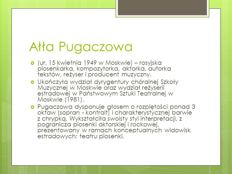Ałła Pugaczowa (ur. 15 kwietnia 1949 w Moskwie) – rosyjska piosenkarka, kompozytorka, aktorka, autorka tekstów, reżyser i producent muzyczny. Ukończył
