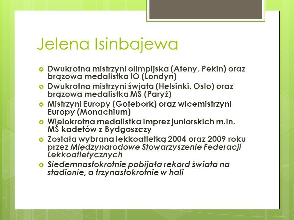 Jelena Isinbajewa Dwukrotna mistrzyni olimpijska (Ateny, Pekin) oraz brązowa medalistka IO (Londyn) Dwukrotna mistrzyni świata (Helsinki, Oslo) oraz b