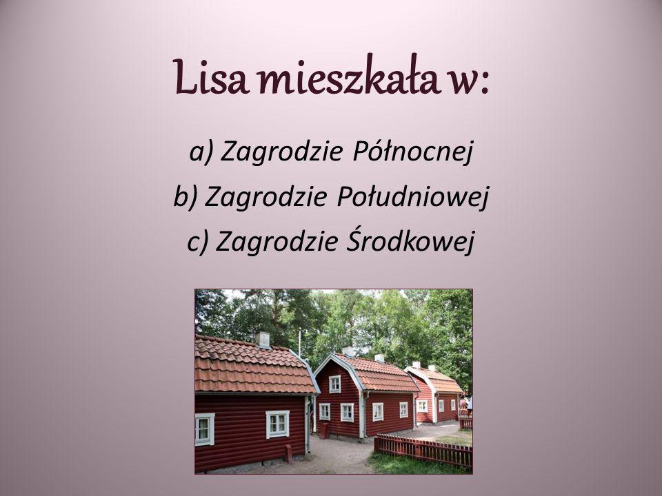 Lisa mieszkała w: a) Zagrodzie Północnej b) Zagrodzie Południowej c) Zagrodzie Środkowej