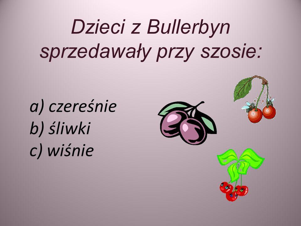 Dzieci z Bullerbyn sprzedawały przy szosie: a) czereśnie b) śliwki c) wiśnie