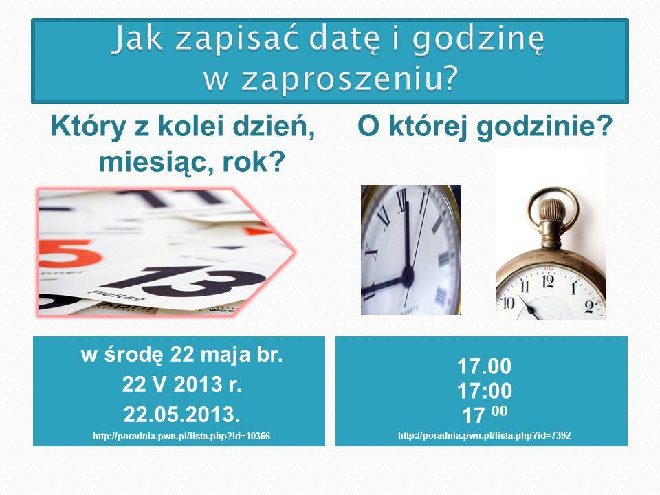 w środę 22 maja br. 22 V 2013 r. 22.05.2013. http://poradnia.pwn.pl/lista.php?id=10366 17.00 17:00 17 00 http://poradnia.pwn.pl/lista.php?id=7392 Któr