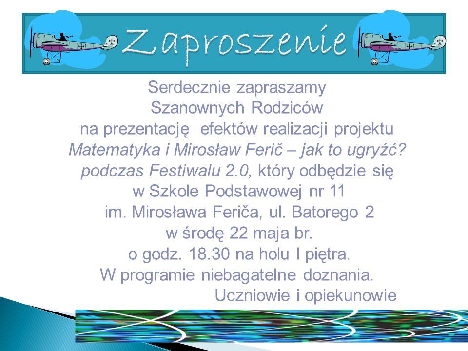 Serdecznie zapraszamy Szanownych Rodziców na prezentację efektów realizacji projektu Matematyka i Mirosław Ferič – jak to ugryźć? podczas Festiwalu 2.