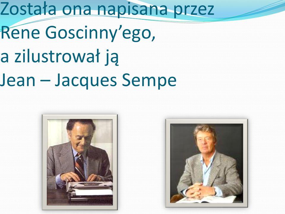 Została ona napisana przez Rene Goscinnyego, a zilustrował ją Jean – Jacques Sempe
