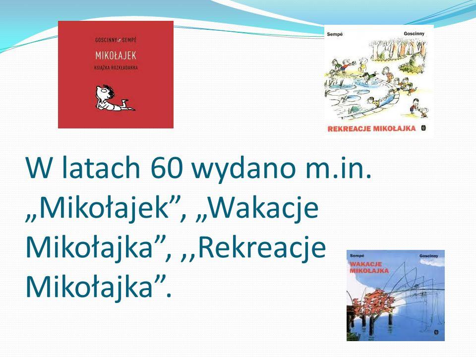 W latach 60 wydano m.in. Mikołajek, Wakacje Mikołajka,,,Rekreacje Mikołajka.