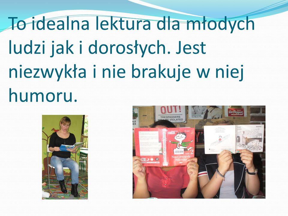 Zachęcam do przeczytania,,Mikołajka, ponieważ jest to doskonała lektura dla dorosłych jak i dzieci.