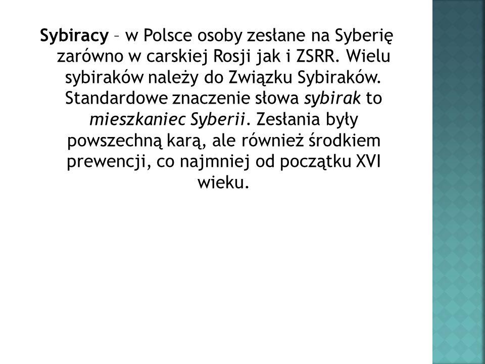 Sybiracy – w Polsce osoby zesłane na Syberię zarówno w carskiej Rosji jak i ZSRR. Wielu sybiraków należy do Związku Sybiraków. Standardowe znaczenie s