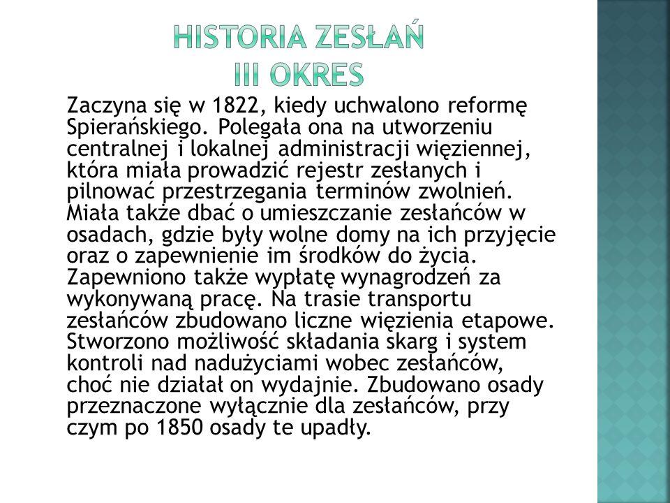 Zaczyna się w 1822, kiedy uchwalono reformę Spierańskiego. Polegała ona na utworzeniu centralnej i lokalnej administracji więziennej, która miała prow