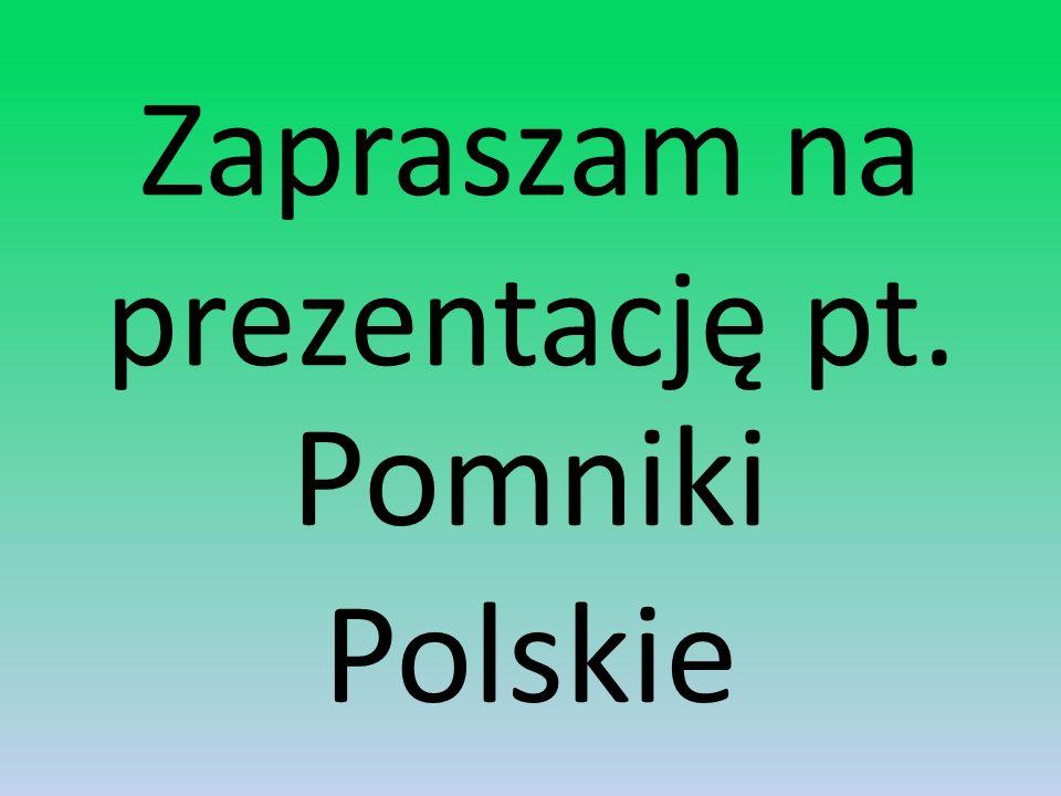 Zapraszam na prezentację pt. Pomniki Polskie