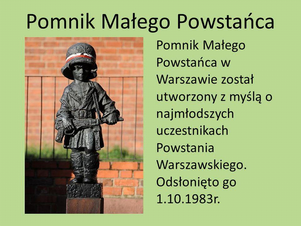 Pomnik Małego Powstańca Pomnik Małego Powstańca w Warszawie został utworzony z myślą o najmłodszych uczestnikach Powstania Warszawskiego. Odsłonięto g