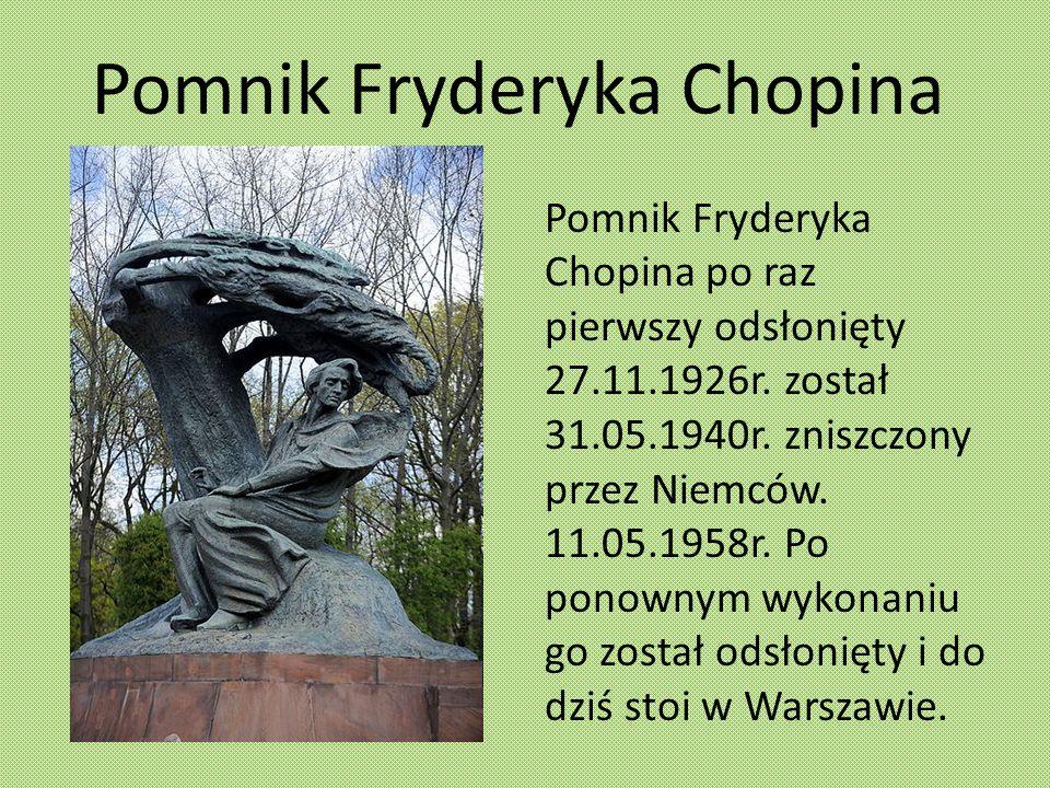 Pomnik Fryderyka Chopina Pomnik Fryderyka Chopina po raz pierwszy odsłonięty 27.11.1926r. został 31.05.1940r. zniszczony przez Niemców. 11.05.1958r. P