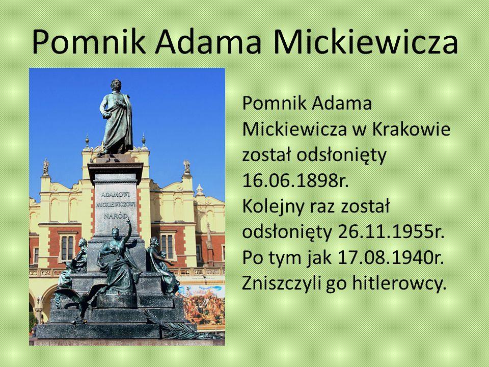 Pomnik Adama Mickiewicza Pomnik Adama Mickiewicza w Krakowie został odsłonięty 16.06.1898r. Kolejny raz został odsłonięty 26.11.1955r. Po tym jak 17.0