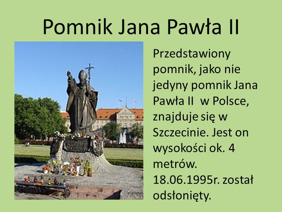 Pomnik Jana Pawła II Przedstawiony pomnik, jako nie jedyny pomnik Jana Pawła II w Polsce, znajduje się w Szczecinie. Jest on wysokości ok. 4 metrów. 1