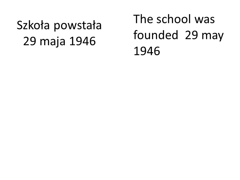 Szkoła powstała 29 maja 1946 The school was founded 29 may 1946