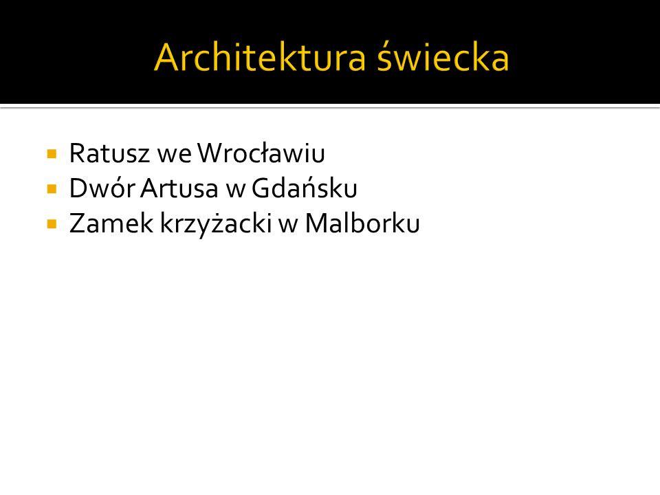 Ratusz we Wrocławiu Dwór Artusa w Gdańsku Zamek krzyżacki w Malborku