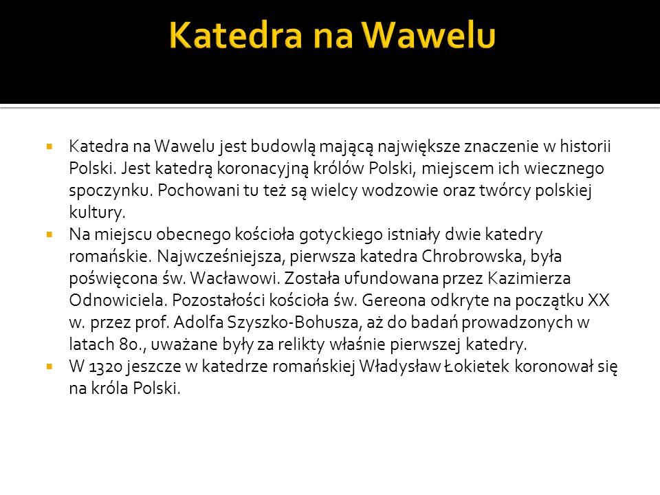 Katedra na Wawelu jest budowlą mającą największe znaczenie w historii Polski. Jest katedrą koronacyjną królów Polski, miejscem ich wiecznego spoczynku