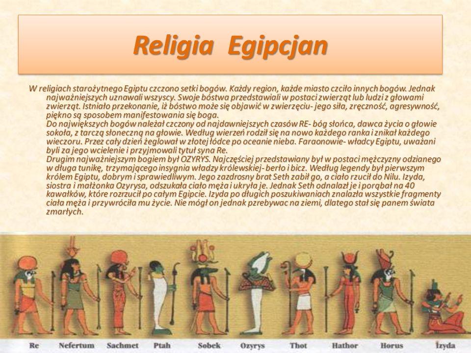 Religia Egipcjan W religiach starożytnego Egiptu czczono setki bogów. Każdy region, każde miasto czciło innych bogów. Jednak najważniejszych uznawali