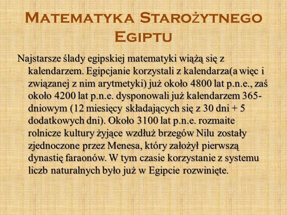 Matematyka Staro ż ytnego Egiptu Najstarsze ślady egipskiej matematyki wiążą się z kalendarzem. Egipcjanie korzystali z kalendarza(a więc i związanej