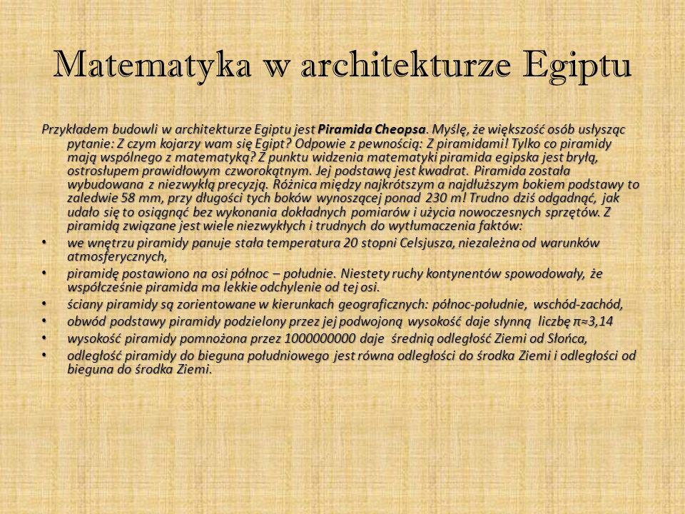 Matematyka w architekturze Egiptu Przykładem budowli w architekturze Egiptu jest Piramida Cheopsa. Myślę, że większość osób usłysząc pytanie: Z czym k
