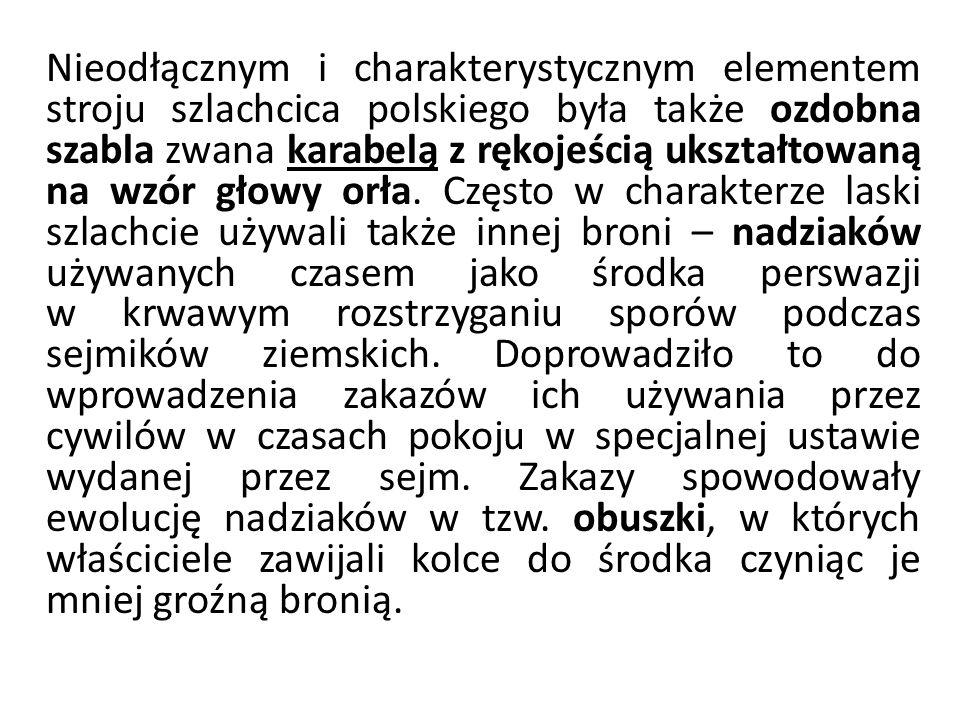 Nieodłącznym i charakterystycznym elementem stroju szlachcica polskiego była także ozdobna szabla zwana karabelą z rękojeścią ukształtowaną na wzór gł