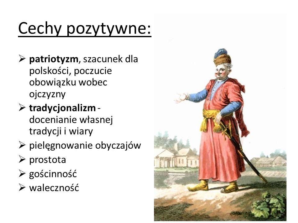 Cechy pozytywne: patriotyzm, szacunek dla polskości, poczucie obowiązku wobec ojczyzny tradycjonalizm - docenianie własnej tradycji i wiary pielęgnowa