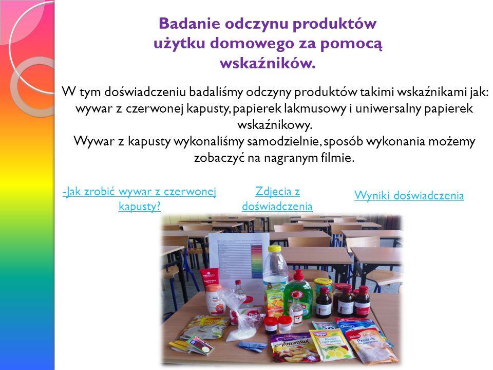 Badanie odczynu produktów użytku domowego za pomocą wskaźników. W tym doświadczeniu badaliśmy odczyny produktów takimi wskaźnikami jak: wywar z czerwo