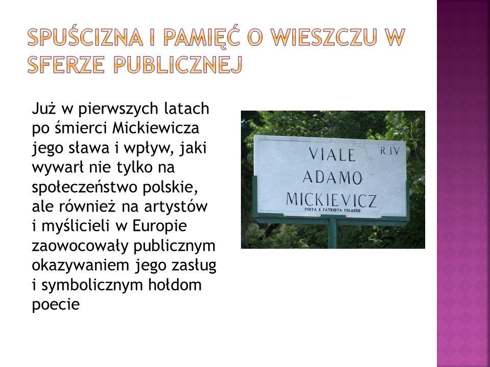 Już w pierwszych latach po śmierci Mickiewicza jego sława i wpływ, jaki wywarł nie tylko na społeczeństwo polskie, ale również na artystów i myślicieli w Europie zaowocowały publicznym okazywaniem jego zasług i symbolicznym hołdom poecie