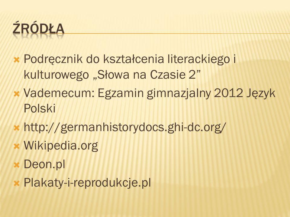 Podręcznik do kształcenia literackiego i kulturowego Słowa na Czasie 2 Vademecum: Egzamin gimnazjalny 2012 Język Polski http://germanhistorydocs.ghi-dc.org/ Wikipedia.org Deon.pl Plakaty-i-reprodukcje.pl