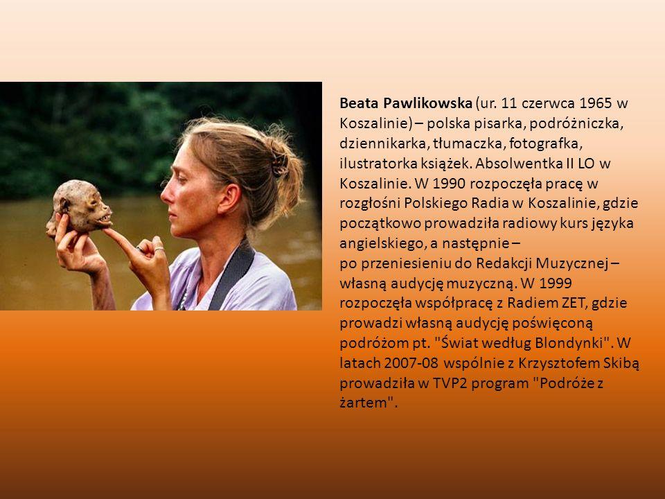 Beata Pawlikowska (ur. 11 czerwca 1965 w Koszalinie) – polska pisarka, podróżniczka, dziennikarka, tłumaczka, fotografka, ilustratorka książek. Absolw