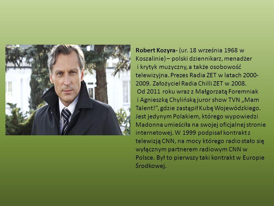 Robert Kozyra- (ur. 18 września 1968 w Koszalinie) – polski dziennikarz, menadżer i krytyk muzyczny, a także osobowość telewizyjna. Prezes Radia ZET w