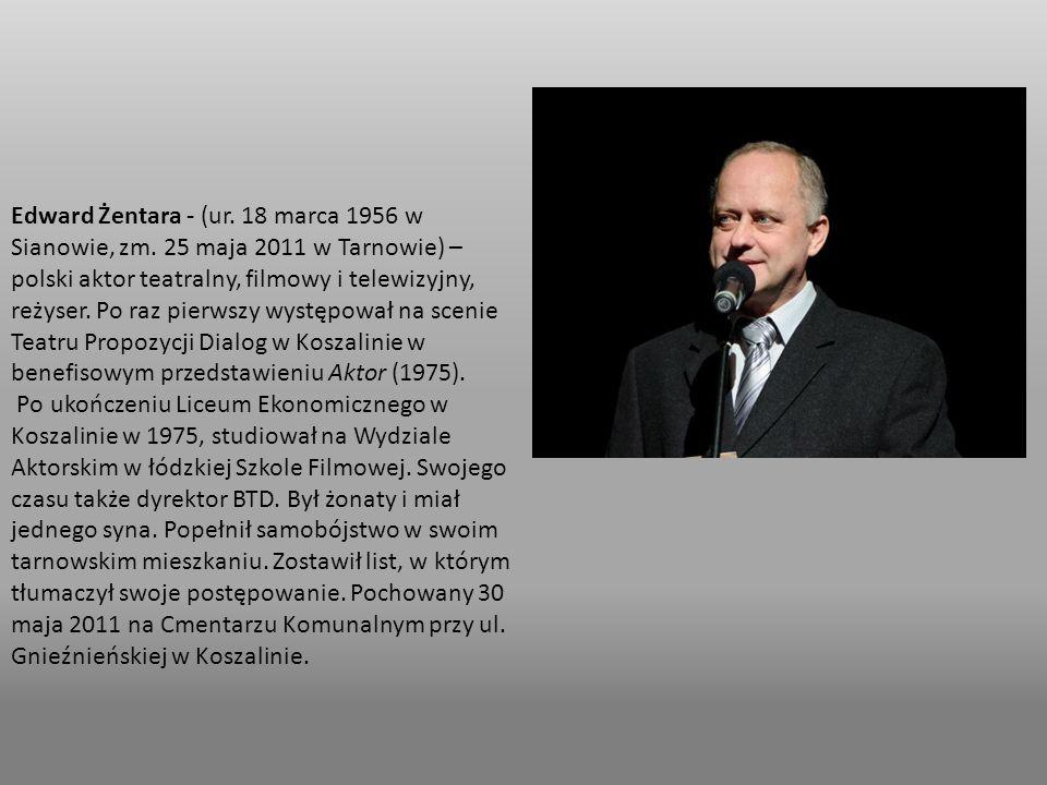 Edward Żentara - (ur. 18 marca 1956 w Sianowie, zm. 25 maja 2011 w Tarnowie) – polski aktor teatralny, filmowy i telewizyjny, reżyser. Po raz pierwszy