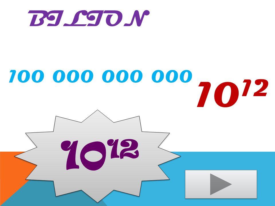 BILION 100 000 000 000 10 12