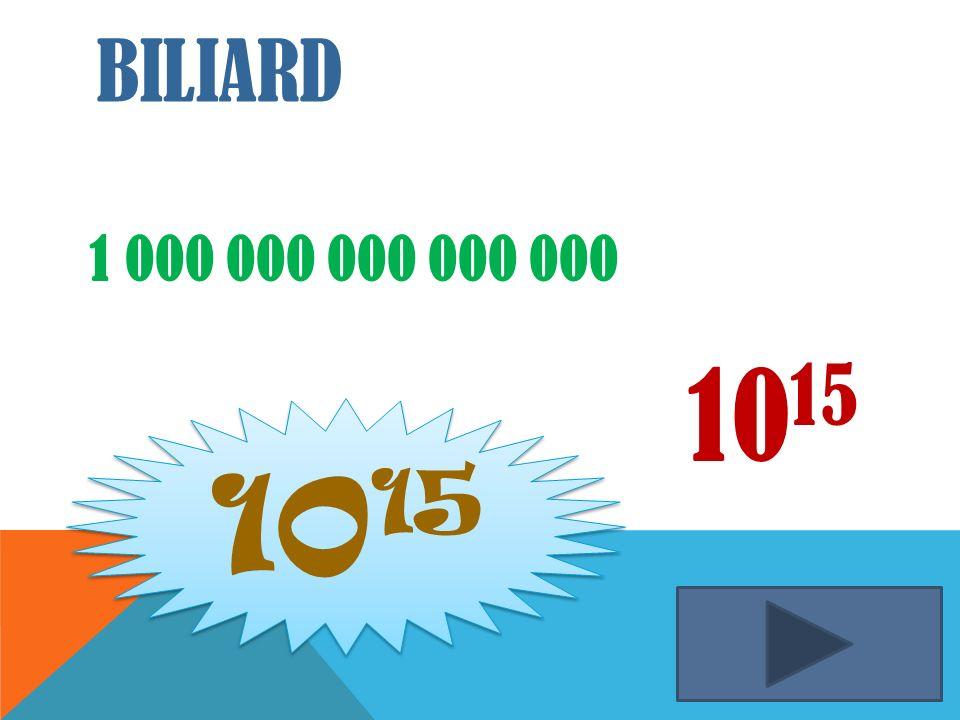 BILIARD 1 000 000 000 000 000 10 15